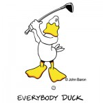 Everybody Duck by John Baron humorous golf design the ducks in his back swing.
